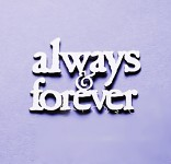 Chipboard - výsek - always and forever - 1ks